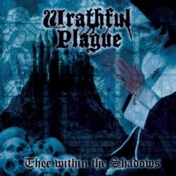 WRATHFUL PLAGUE – Thee Within the Shadows