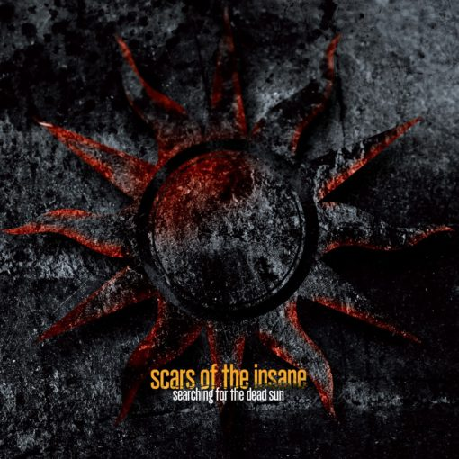 SCARS OF THE INSANE - Searching For The Dead Sun