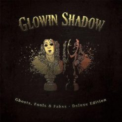 GLOWIN SHADOW - Ghosts, Fools & Fakes (deluxe edition)