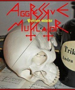 AGGRESSIVE MUTILATOR - Poison Minds