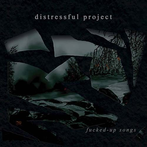 DISTRESSFUL PROJECT - Fucked-Up Songs