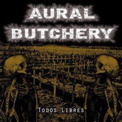 AURAL BUTCHERY - Todos Libres