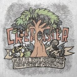 CREMASTER - Wcale nie jestem zadowolony z tego co zrobiłem dotychczas i mam zamiar zacząć od początku!!!