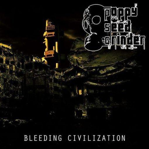 POPPY SEED GRINDER - Bleeding Civilization