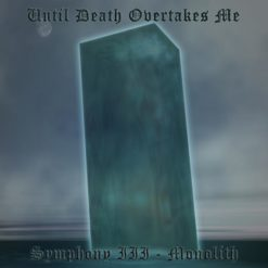 UNTIL DEATH OVERTAKES ME - Symphony III: Monolith