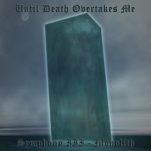 UNTIL DEATH OVERTAKES ME - Symphony III: Monolith