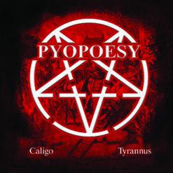 PYOPOESY - Caligo + Tyrannus